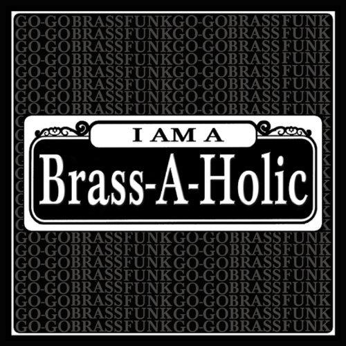 I Am A Brass A Holic